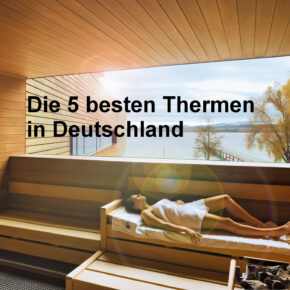 Die 5 besten Thermen in Deutschland - richtig schön entspannen