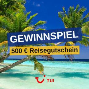 **abgelaufen** Gewinnspiel: Ergattere einen 500€ TUI Gutschein für die nächste Urlaubsreise
