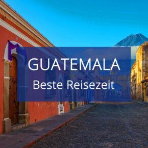 Beste Reisezeit für Guatemala: Klima in der Trocken- & Regenzeit