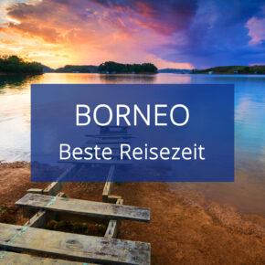 Beste Reisezeit für Borneo: Klima & Temperaturen