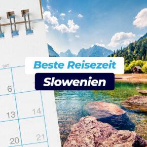 Beste Reisezeit Slowenien: Alles zum Wetter inkl. Klimatabellen