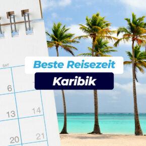 Beste Reisezeit Karibik: Klimatabellen, Trocken- & Regenzeit